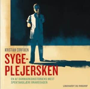 Sygeplejersken - En af Danmarkshistoriens mest spektakulære drabssager - lydbog